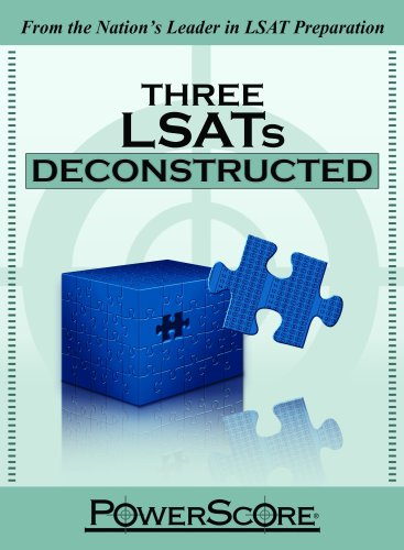 The PowerScore LSAT Deconstructed Series: Three LSATs Deconstructed