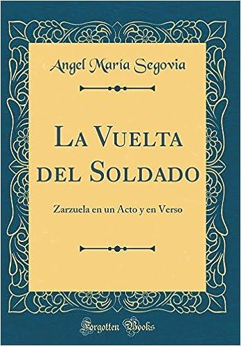 La Vuelta del Soldado: Zarzuela en un Acto y en Verso (Classic Reprint) (Spanish Edition): Angel María Segovia: 9780365969044: Amazon.com: Books