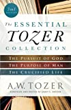 img - for The Essential Tozer Collection: The Pursuit of God, The Purpose of Man, and The Crucified Life book / textbook / text book