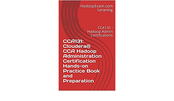 CCA131: CCA Hadoop Administration Certification Hands-on Practice Book and Preparation: CCA131 : Hadoop Admin Certifications