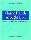 img - for Classic French Wrought Iron: Twelfth-Nineteenth Century book / textbook / text book