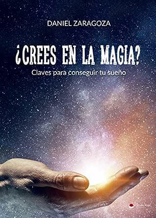 Crees en la magia?: Claves para conseguir tu sueño eBook: Zaragoza ...