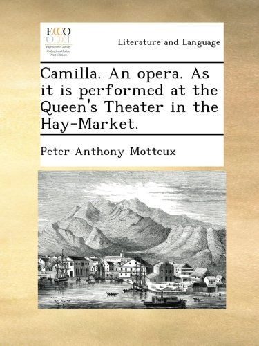 Download Camilla. An opera. As it is performed at the Queen's Theater in the Hay-Market. ebook