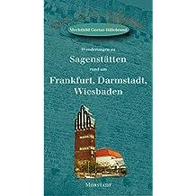 Wanderungen zu Sagenstätten rund um Frankfurt, Darmstadt, Wiesbaden