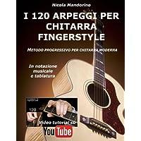 I 120 Arpeggi Per Chitarra Fingerstyle: Metodo Facile E Progressivo Per Chitarra Moderna, in Notazione Musicale, Tablatura E Youtube Video