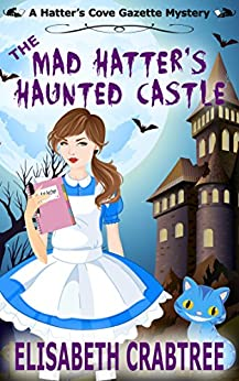 The Mad Hatter's Haunted Castle (Hatter's Cove Mystery Series Book 3) by [Crabtree, Elisabeth]