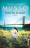 Wirst du da sein?: Roman