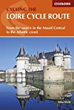 img - for The Loire Cycle Route: From the source in the Massif Central to the Atlantic coast (Cicerone Guides) book / textbook / text book