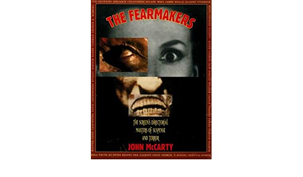 The Fearmakers: The Screens Directorial Masters of Suspense and Terror: John McCarty: 9780312112721: Amazon.com: Books