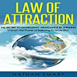 Law of Attraction: The Secret to Manifesting Abundance by Thinking: Unleash the Power of Believing to Grow Rich | Nathan Smart,ASH Publishing