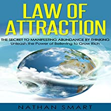 Law of Attraction: The Secret to Manifesting Abundance by Thinking: Unleash the Power of Believing to Grow Rich Audiobook by Nathan Smart,  ASH Publishing Narrated by Bruno Belmar