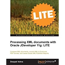 Processing XML documents with Oracle JDeveloper 11g: LITE by Vohra, Deepak (2011) Paperback