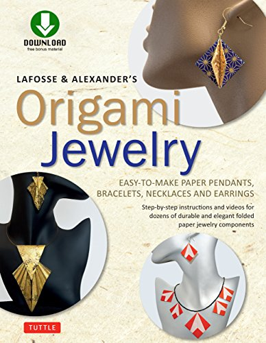 LaFosse & Alexander's Origami Jewelry: Easy-to-Make Paper Pendants, Bracelets, Necklaces and Earrings: Downloadable Video Included: Great for Kids and Adults! -