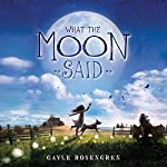 What the Moon Said | Gayle Rosengren