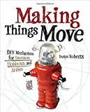 img - for Making Things Move DIY Mechanisms for Inventors, Hobbyists, and Artists by Roberts (1-Jan-2011) Paperback book / textbook / text book