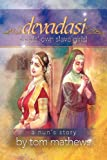 Devadasi, ''a Nun's Story'', Tom Mathews, 1479708356