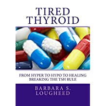 Tired Thyroid: From Hyper to Hypo to Healing—Breaking the TSH Rule