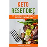 KETO RESET DIET: A 7 DAY KETOGENIC DIET PLAN FOR INSTANT RESULTS