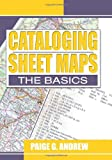 Cataloging Sheet Maps: The Basics (Haworth Series in Cataloging & Classification)