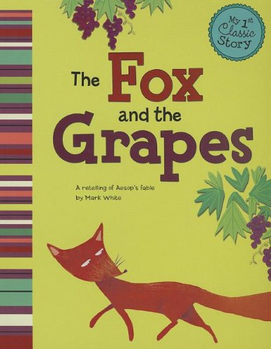 The Fox and the Grapes: A Retelling of Aesop's Fable (My First Classic Story)