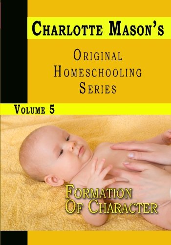 Charlotte Mason's Original Homeschooling Series, Vol. 5: Formation of Character