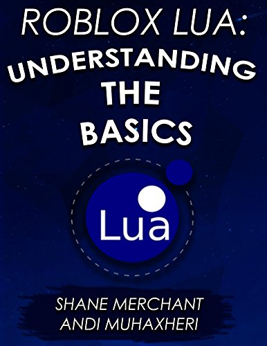 Roblox Lua: Understanding the Basics: Lean the Basics of Programming on Roblox Fast!