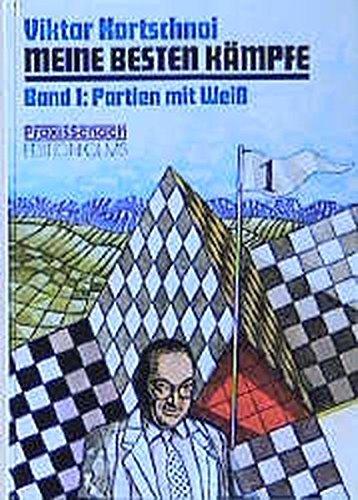 Meine besten Kämpfe, Bd.1, Partien mit Weiß (Praxis Schach)