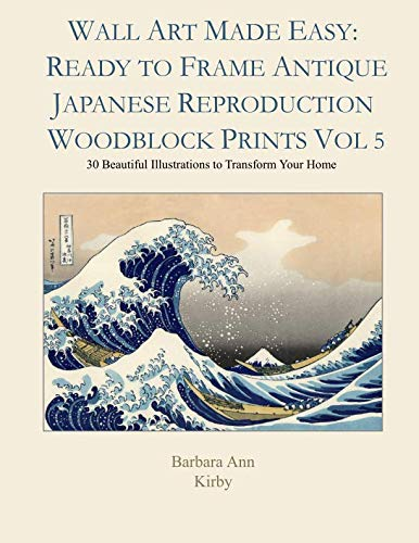 Wall Art Made Easy: Ready to Frame Antique Japanese Reproduction Woodblock Prints Vol 5: 30 Beautiful Illustrations to Transform Your Home (Japanese Woodblock)