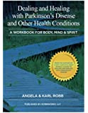 Dealing and Healing with Parkinson's Disease and Other Health Conditions: A Workbook for Body, Mind and Spirit