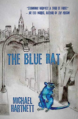 A real estate mogul has nefarious plans that will surprise even jaded New Yorkers…The Blue Rat by Michael Hartnett