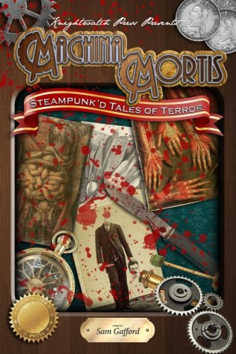 Machina Mortis: Steampunk'd Tales of Terror (Volume 1)