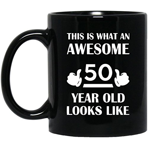 50th Birthday Mug, Gift For Man, Women, This Is What An Awesome 50 Year Old Looks Like Cool gift mug For Husband, girlfriend - On Special Even, Black 11oz 2 sides