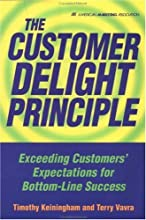 The Customer Delight Principle : Exceeding Customers' Expectations for Bottom-Line Success