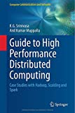 Guide to High Performance Distributed Computing : Case Studies with Hadoop, Scalding and Spark, Srinivasa, K. G. and Muppalla, Anil Kumar, 3319134965