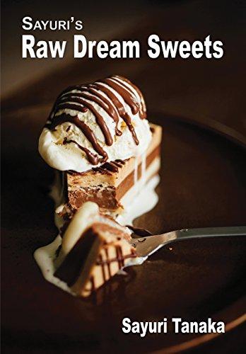 Sayuri's Raw Dream Sweets (Sayuri's Raw Food cookbook) by Sayuri Tanaka
