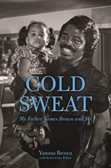 Cold Sweat: My Father James Brown and Me by [Brown, Yamma, Fisher, Robin]