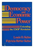 Democracy and Economic Power, Louis O. Kelso and Patricia H. Kelso, 0887301150