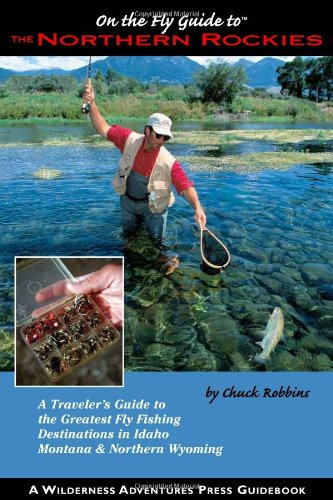 On the Fly Guide to the Northern Rockies (On the Fly Guide To... (Wilderness Adventures Press))