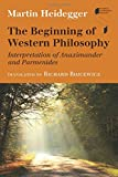 The Beginning of Western Philosophy: Interpretation of Anaximander and Parmenides (Studies in Continental Thought)