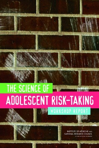 The Science of Adolescent Risk-Taking: Workshop Report by Committee on the Science of Adolescence (2011-02-25)