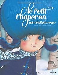 Le petit chaperon qui n'était pas rouge par Sandrine Beau