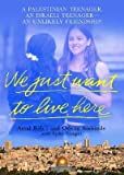 img - for [(We Just Want to Live Here: A Palestinian Teenager, an Israeli Teenager, an Unlikely Friendship )] [Author: Amal Rifa'i] [Sep-2003] book / textbook / text book