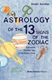 Astrology of the 13 Signs of the Zodiac: Ophiuchus: The New Sign of the Zodiac Circle by Vasilis Kanatas