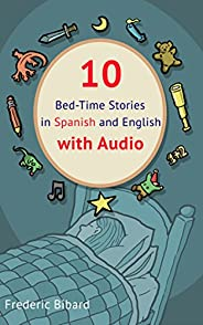 10 Bed-Time Stories in Spanish and English with audio.: Spanish for Kids – Learn Spanish with Parallel English