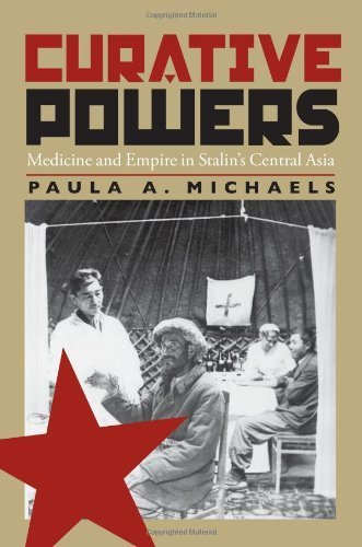 Download Curative Powers: Medicine and Empire in Stalin's Central Asia (Pitt Russian East European) 1st edition by Michaels, Paula (2003) Paperback PDF