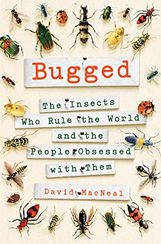 Book Cover: Bugged: The Insects Who Rule the World and the People Obsessed with Them