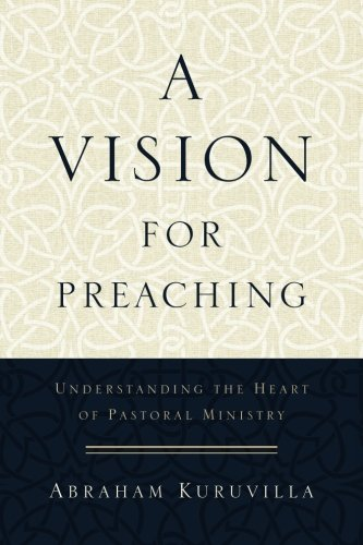 A Vision for Preaching: Understanding the Heart of Pastoral Ministry [Abraham Kuruvilla] (Tapa Blanda)