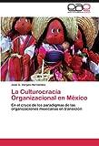 La Culturocracia Organizacional en México, José G. Vargas-Hernández, 384549588X