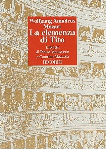 Descargar Novelas Bittorrent La Clemenza Di Tito. Dramma Serio In Due Atti. Musica Di Mozart W. Amadeus Epub En Kindle