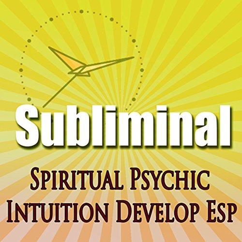 Subliminal Psychic Intuition: Develop Esp Channeling Spiritual Mind Expansion Meditation Binaural Beats Solfeggio Harmonics